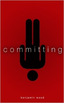 Committing by Benjamin Wood